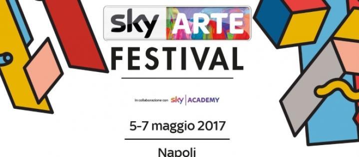 Sky Arte Festival: a Napoli dal 5 al 7 Maggio 2017 [VIDEO]