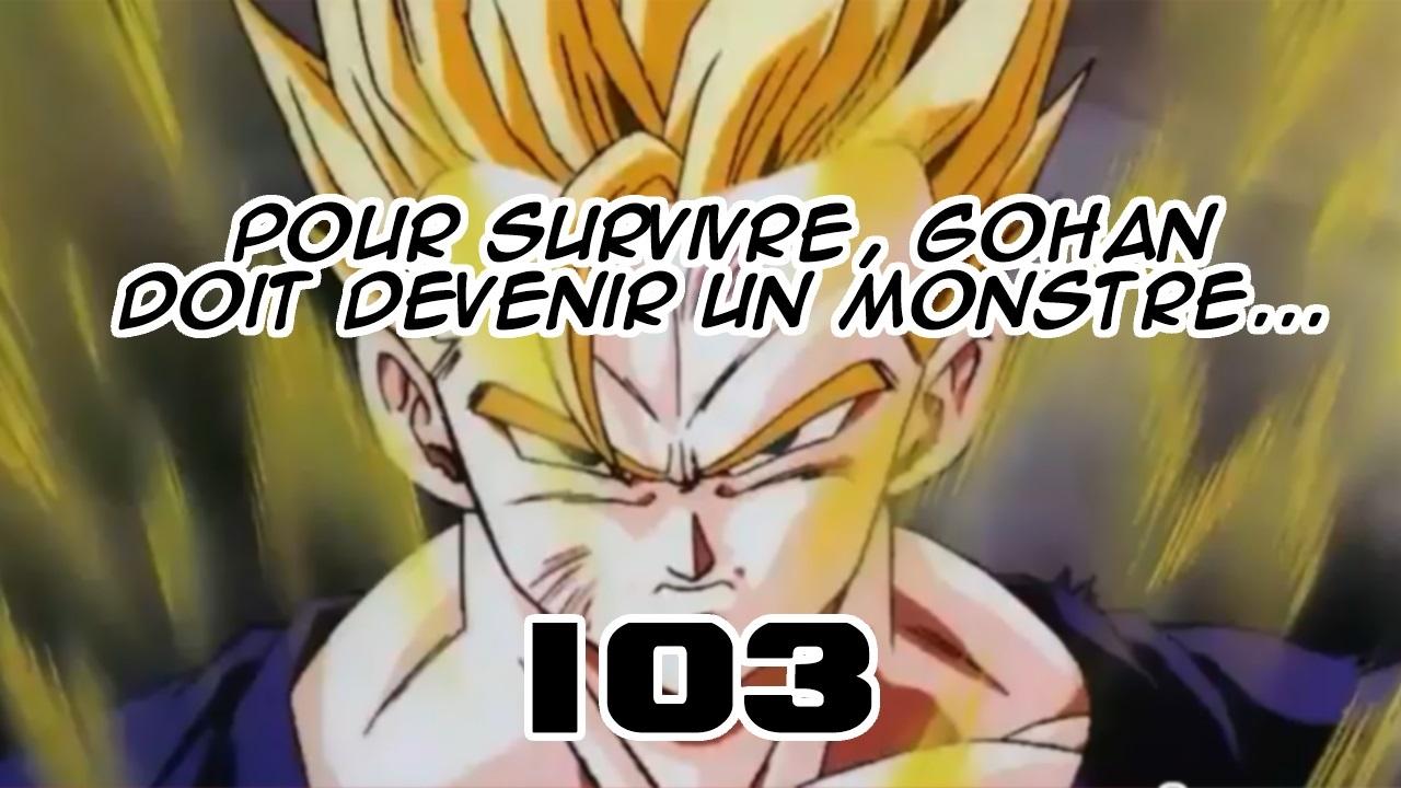 DBS 103: Gohan sans pitié ! C-17 vs Ribrianne et Gokû contre le Yardrat !